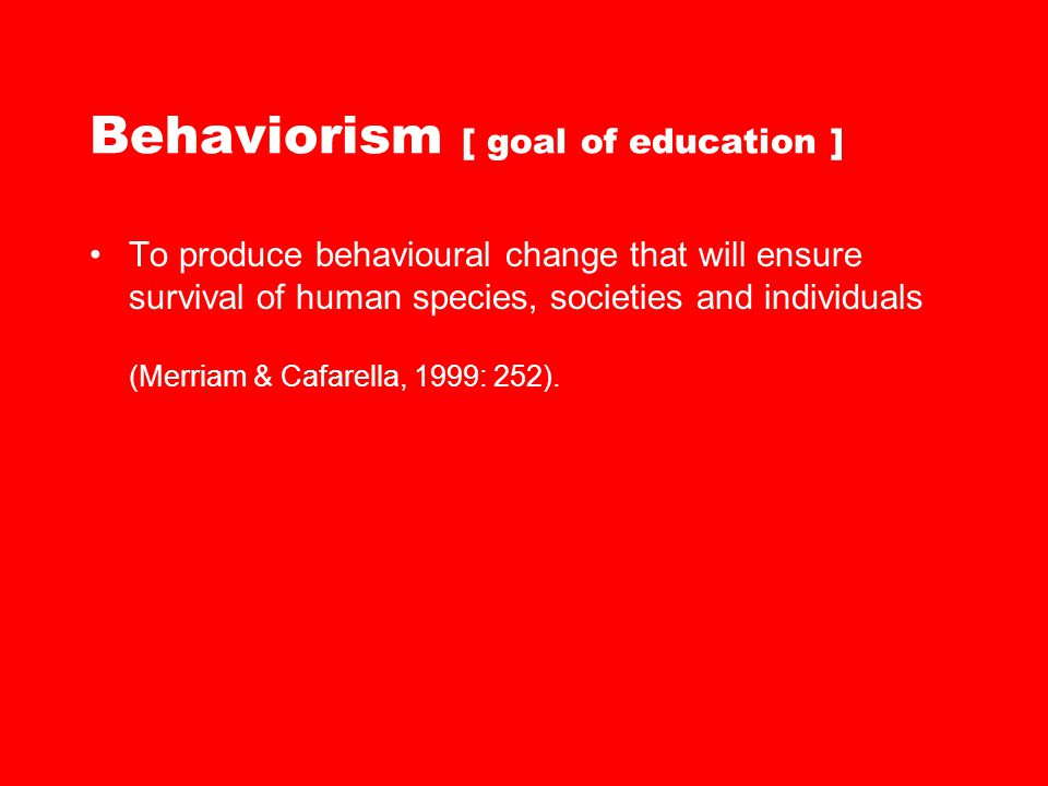 Behaviorism [ goal of education ]